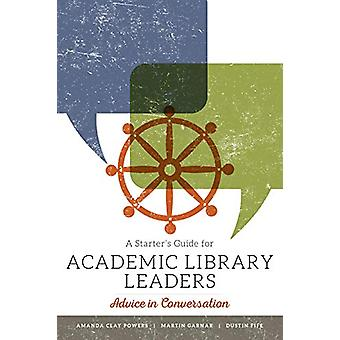 A Starter's Guide for Academic Library Leaders - Advice in Conversatio