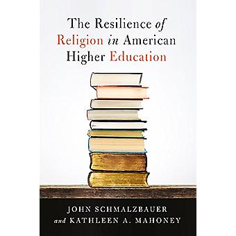 The Resilience of Religion in American Higher Education by John Schma