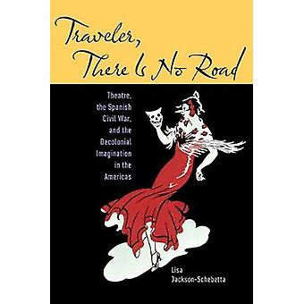 Traveler - There is No Road - Theatre - the Spanish Civil War - and th
