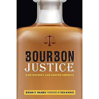 Bourbon Justice - How Whiskey Law Shaped America by Brian F Haara - 97