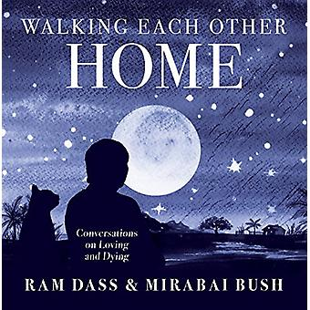 Walking Each Other Home - Conversations on Love and Dying by Ram Dass