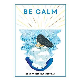 Be Calm - Be Your Best Self Every Day by Editors of 'Teen Breathe' - 9