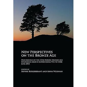 New Perspectives on the Bronze Age - Proceedings of the 13th Nordic Br
