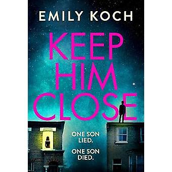 Keep Him Close by Emily Koch - 9781787301016 Book