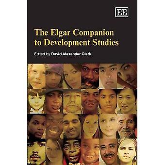 The Elgar Companion to Development Studies von David Alexander Clark -