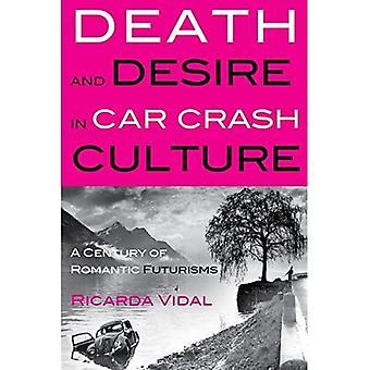 Death and Desire in Car Crash Culture: A Century of Romantic Futurisms (Peter Lang Ltd.)