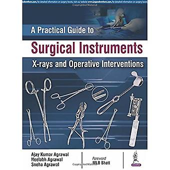 A Practical Guide to Surgical Instruments, X-rays� and Operative Interventions