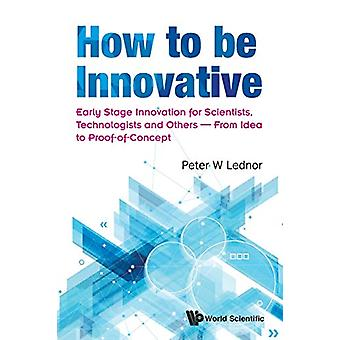 How To Be Innovative - Early Stage Innovation For Scientists - Technol