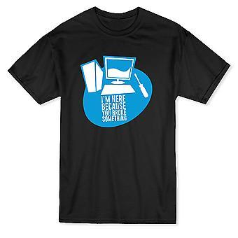 «Je suis ici parce que vous avez cassé quelque chose» cite ordinateur T-shirt homme