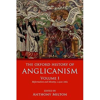 The Oxford History of Anglicanism - Volume I - Reformation and Identit