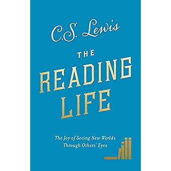 The Reading Life - The Joy of Seeing New Worlds Through Others' Eyes b