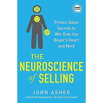 The Neuroscience of Selling - Proven Sales Secrets to Win Over the Buy