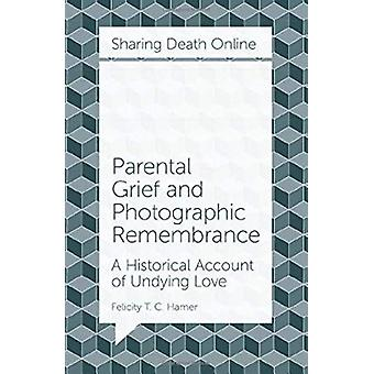Parental Grief and Photographic Remembrance - A Historical Account of