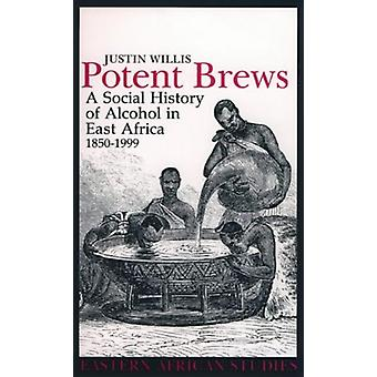 Potent Brews - A Social History of Alcohol in East Africa - 1850-1999