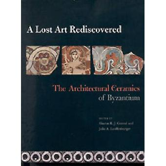 A Lost Art Rediscovered - The Architectural Ceramics of Byzantium by S