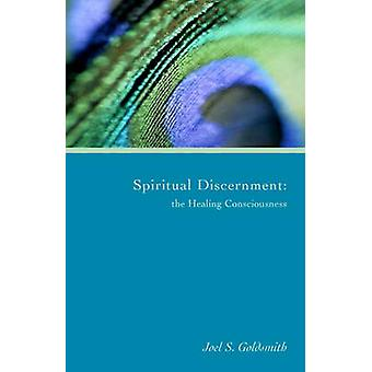 Spiritual Discernment - The Healing Consciousness by Joel S Goldsmith
