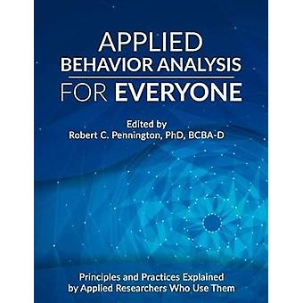 Applied Behavior Analysis for Everyone - Principles and Practices Expl