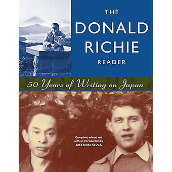The Donald Richie Reader  50 Years of Writing on Japan by Edited by Arturo Silva Donald Richie