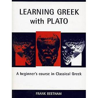 Learning Greek with Plato  A Beginners Course in Classical Greek by Frank Beetham