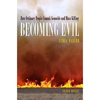 Becoming Evil  How Ordinary People Commit Genocide and Mass Murder by James E Waller