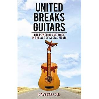 United Breaks Guitars  The Power of One Voice in the Age of Social Media by Dave Carroll