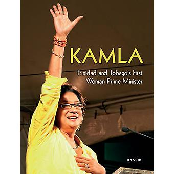Kamla - Trinidad and Tobago's First Woman Prime Minister by Arif Ali -