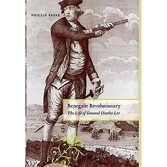 Renegado revolucionario - la vida del General Charles Lee por Phillip Pa