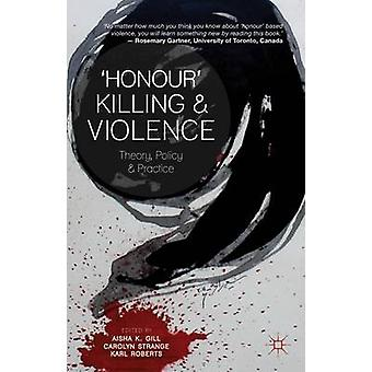 'Honour' Killing and Violence - Theory - Policy and Practice by Aisha