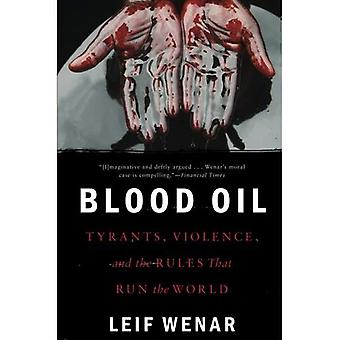 Blood Oil: Tyrants, Violence, and the Rules That Run the World