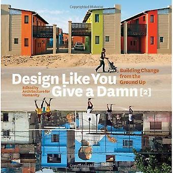 Design wie Sie a Damn 2 Give: Änderung vom Boden Aufbau: Aufbau Änderung von Grund auf - Architektur für die Menschheit