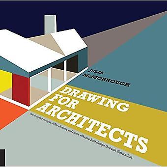 Tekenen voor architecten: hoe om te verkennen van concepten, elementen te definiëren en maken van effectieve gebouwd ontwerp, via afbeelding