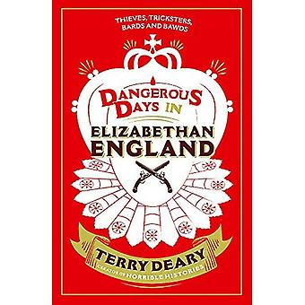 Dangerous Days in Elizabethan England: Thieves, Tricksters, Bards and Bawds (Dangerous Days 3)