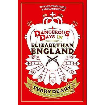 Les jours dangereux dans l'Angleterre élisabéthaine: voleurs, tricheurs, bardes et exhibition (dangereux jours 3)