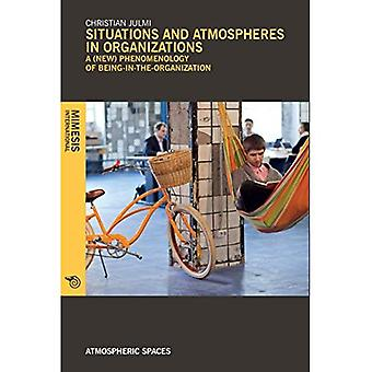 Situations and Atmospheres in Organizations: A (new) phenomenology of being-in-the-organization (Atmospheric Spaces)