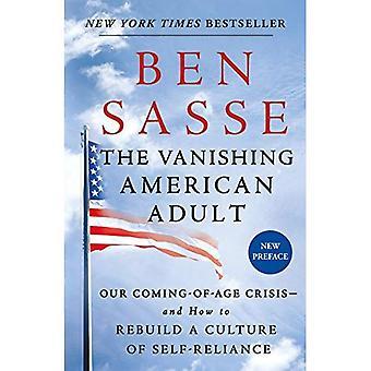 Der verschwindende amerikanische Erwachsene: Unsere Coming-of-Age-Krise- und wie man eine Kultur der Selbständigkeit wieder aufzubauen