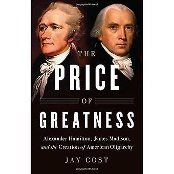 Le prix de la grandeur: Alexander Hamilton, James Madison et la création de l'oligarchie américaine