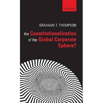 La constitutionnalisation de la sphère entreprise mondiale par Thompson & Grahame F.