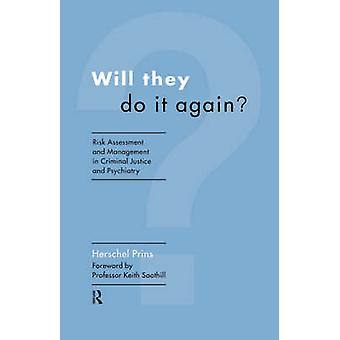 Will They Do It Again Risk Assessment and Management in Criminal Justice and Psychiatry by Prins & Herschel A.