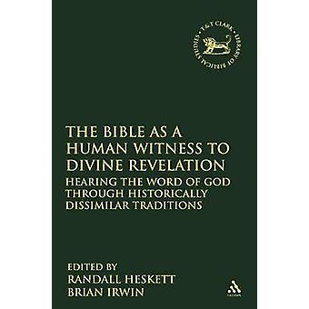 The Bible as a Human Witness to Divine Revelation Hearing the Word of God Through Historically Dissimilar Traditions by Heskett & Randall