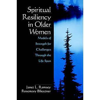 Resilienza spirituale nei vecchi modelli di donne di forza per sfide attraverso il ciclo di vita di Blieszner & rosmarino