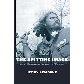Spitting Image Mythos Memory and the Legacy of Vietnam von Lembcke & Jerry