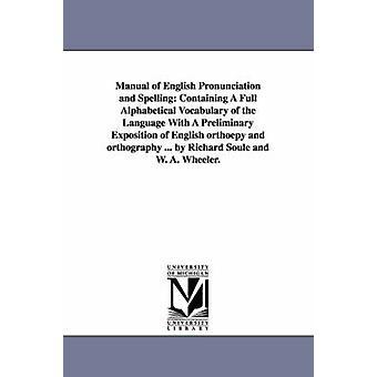 Handleiding van de Engelse uitspraak en Spelling die bevat een volledige alfabetische woordenlijst voor de taal met een eerste expositie van Engels Ortho door Soule & Richard