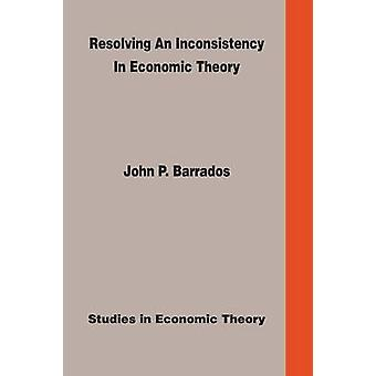 Resolving an Inconsistency in Economic Theory by Barrados Ph.D. & John P.