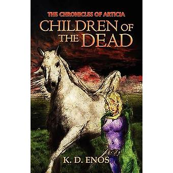 The Chronicles of Articia Children of the Dead by Enos & K.D.