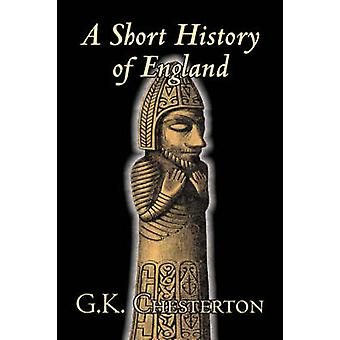 A Short History of England by G. K. Chesterton History Europe Great Britain by Chesterton & G. K.