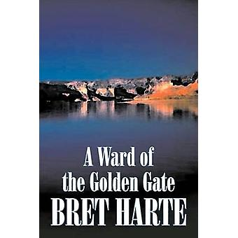 A Ward of the Golden Gate by Bret Harte Fiction Westerns Historical by Harte & Bret