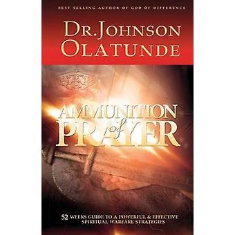 Munitie voor gebed 52 weken gids voor een krachtige effectieve geestelijke oorlogvoering strategieën door JOHNSON & OLATUNDE