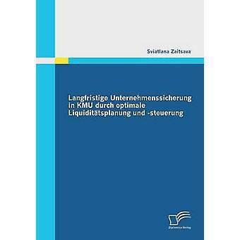 Langfristige Unternehmenssicherung dans Kmu Durch Optimale Liquiditatsplanung Steuerung Und par Zaitsava & Sviatlana