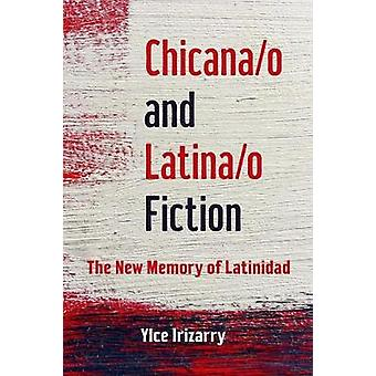 Chicana/O and Latina/o Fiction - The New Memory of Latinidad by Ylce I