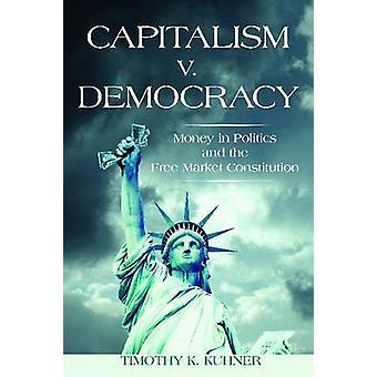 Capitalism v. Democracy - Money in Politics and the Free Market Consti
